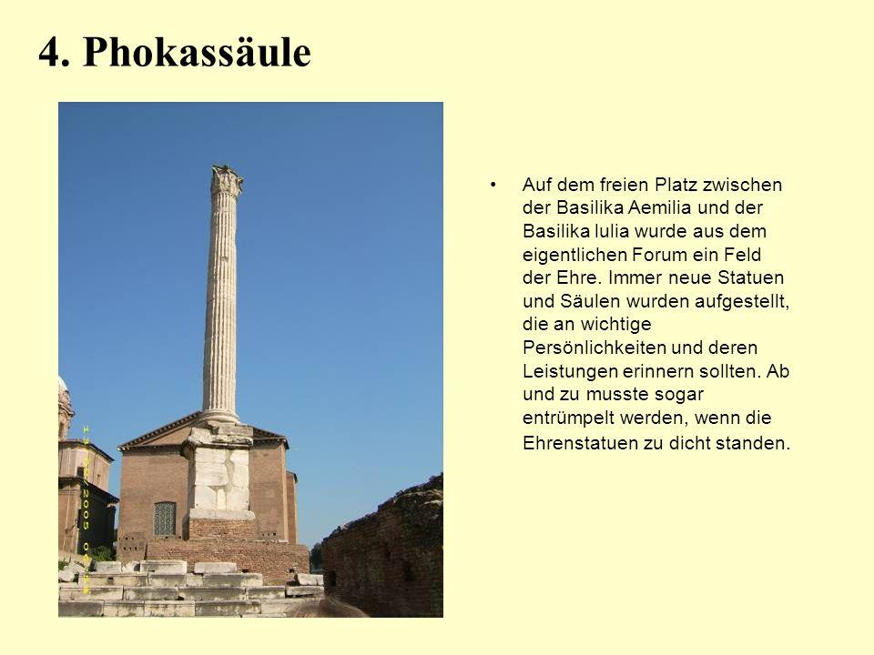 4. Phokassäule Auf dem freien Platz zwischen der Basilika Aemilia und der Basilika lulia wurde aus dem eigentlichen Forum ein Feld der Ehre. Immer neu
