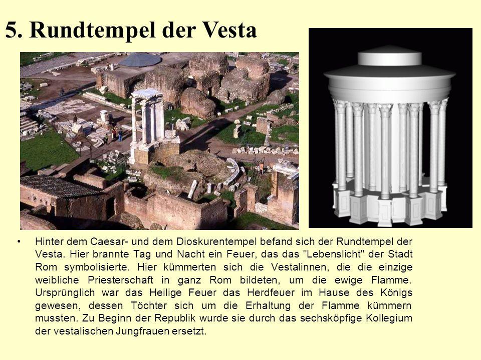 Hinter dem Caesar- und dem Dioskurentempel befand sich der Rundtempel der Vesta. Hier brannte Tag und Nacht ein Feuer, das das