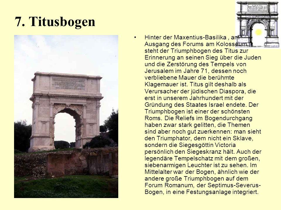 7. Titusbogen Hinter der Maxentius-Basilika, am Ausgang des Forums am Kolosseum, steht der Triumphbogen des Titus zur Erinnerung an seinen Sieg über d