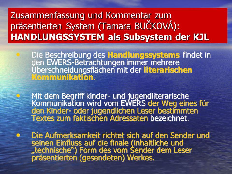 Zusammenfassung und Kommentar zum präsentierten System (Tamara Bučková): Handlungsystem als Subsystem der KJL Unter technischer Form versteht man die berufliche Ausführung des Textes in Form eines Mediums, meistens eines Buchs.
