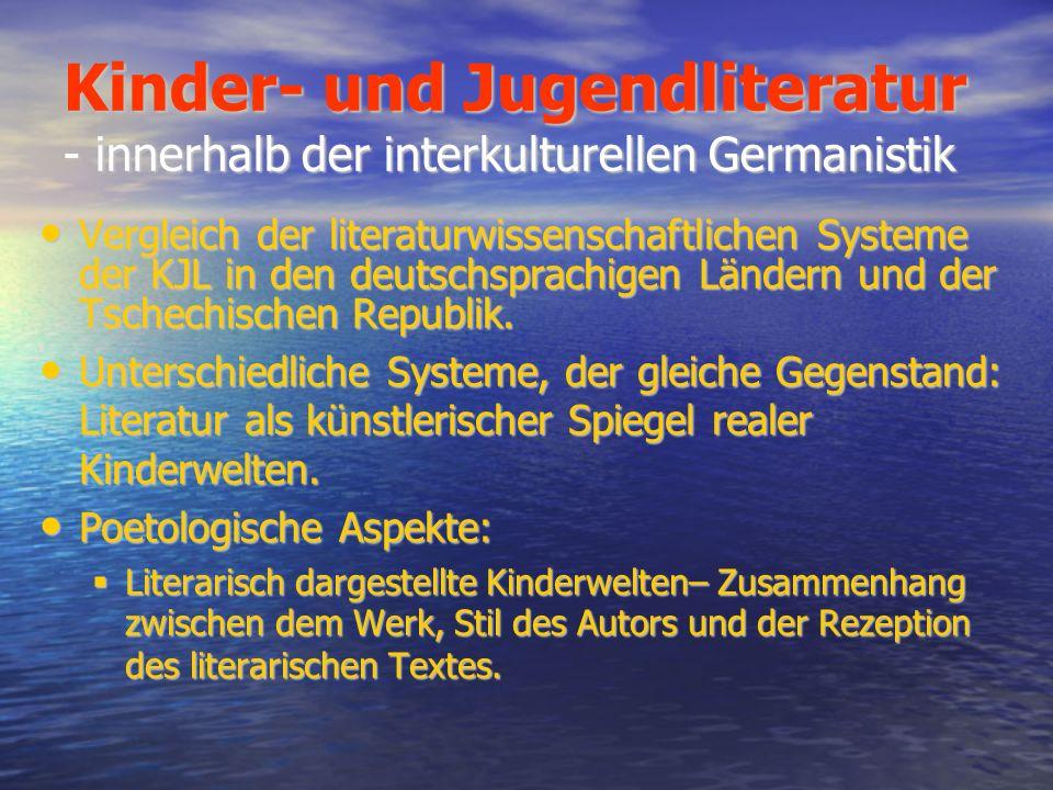 System der KJL in den deutschsprachigen Ländern und der Tschechischen Republik Kinder- und Jugendliteratur ist eine Gesamtheit kinder- und jugendliterarischer Botschaften (Hans-Heino EWERS, Universität in Frankfurt am Main )