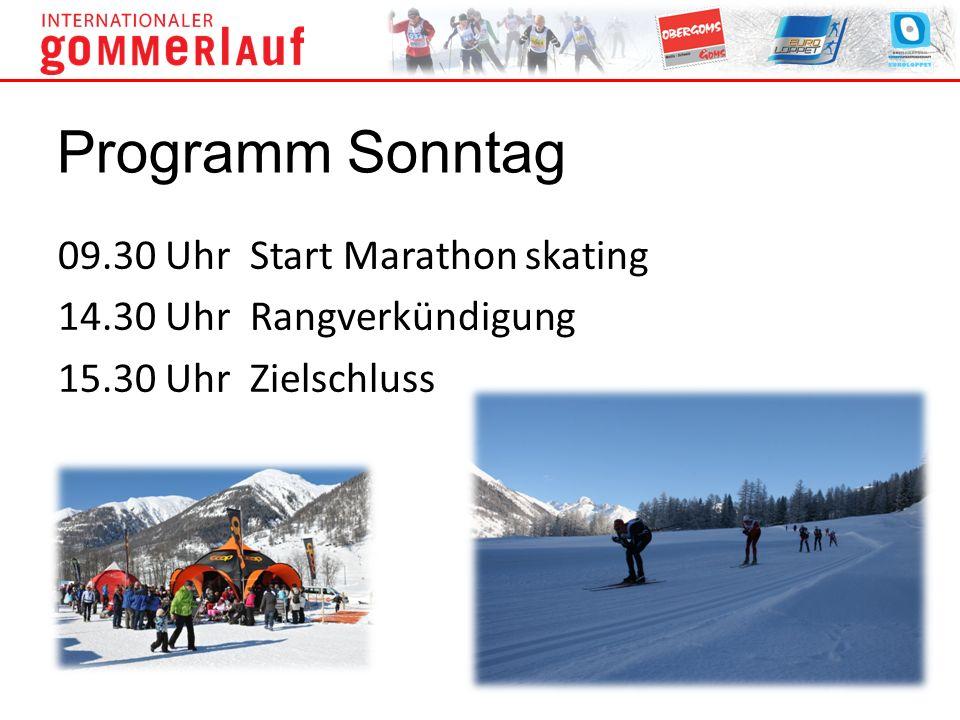 09.30 UhrStart Marathon skating 14.30 UhrRangverkündigung 15.30 UhrZielschluss Programm Sonntag