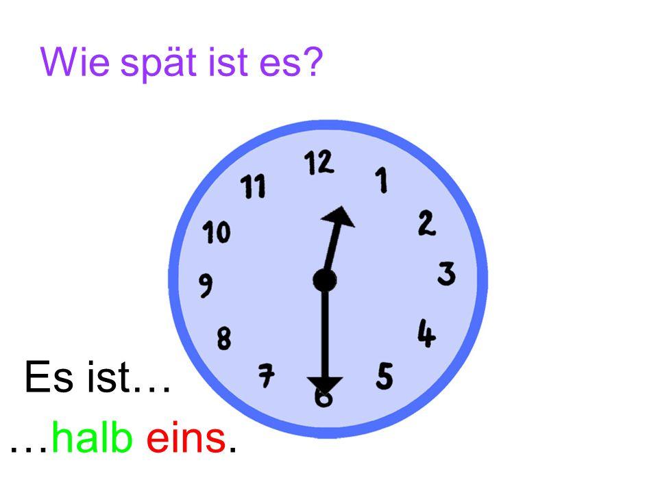 Wie spät ist es? Es ist… …halb vier.