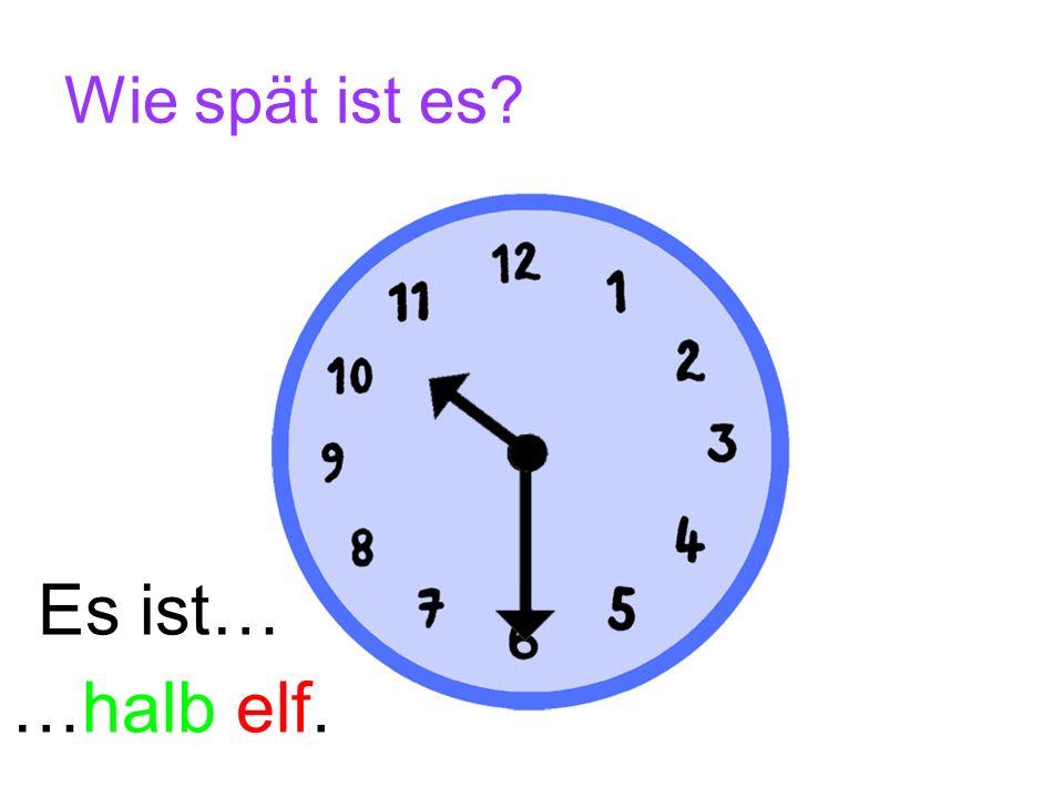 Wie spät ist es? Es ist… …halb eins.