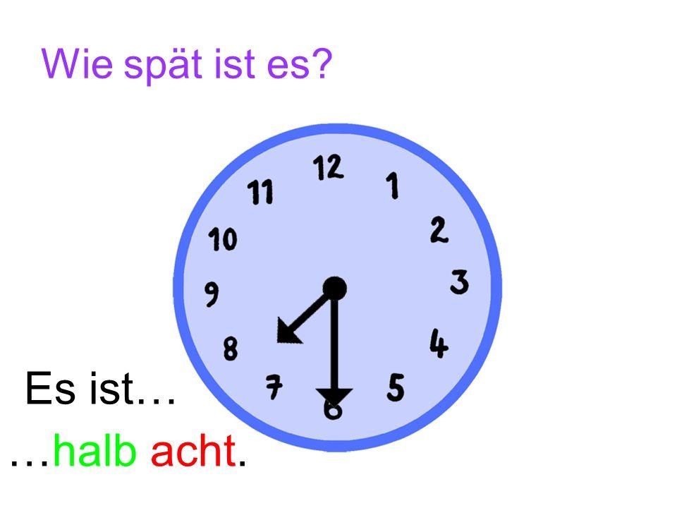 Wie spät ist es? Es ist… …halb neun.
