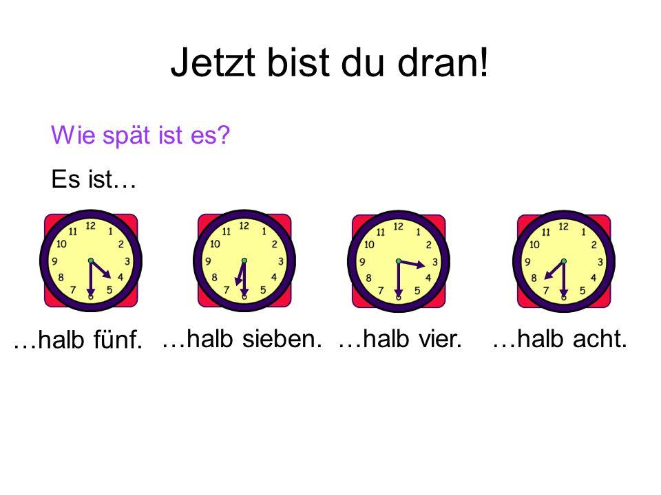 Wie spät ist es? Es ist… …halb acht.