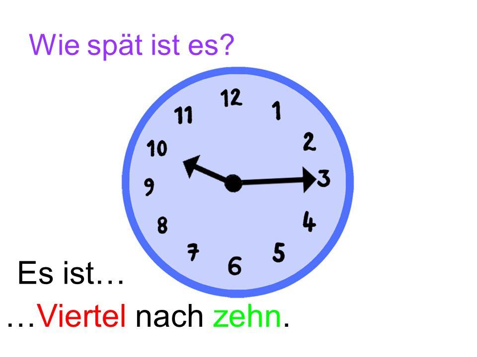 Wie spät ist es? Es ist… …Viertel nach acht. nach