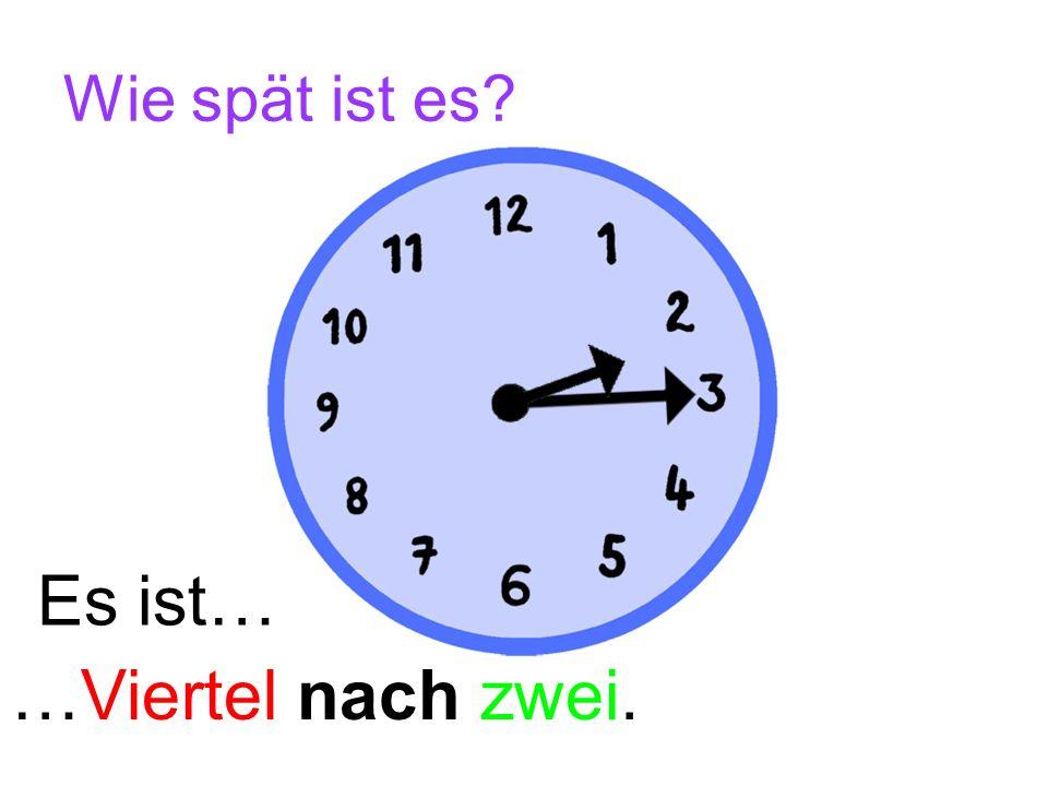Wie spät ist es? Es ist… …Viertel nach zehn.