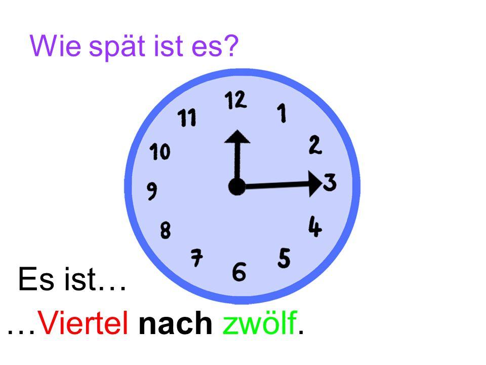 Wie spät ist es? Es ist… …Viertel nach zwei.