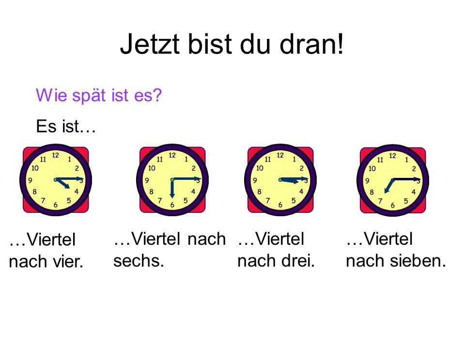 Wie spät ist es? Es ist… …Viertel nach neun.