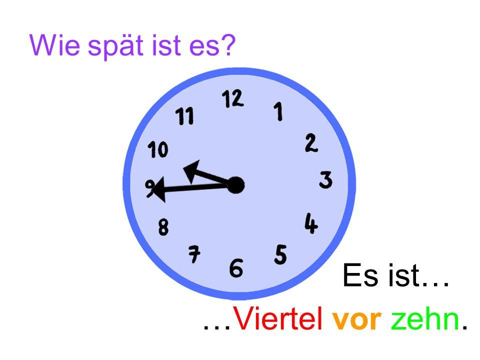 Wie spät ist es? Es ist… vor Es ist… …Viertel vor vier.