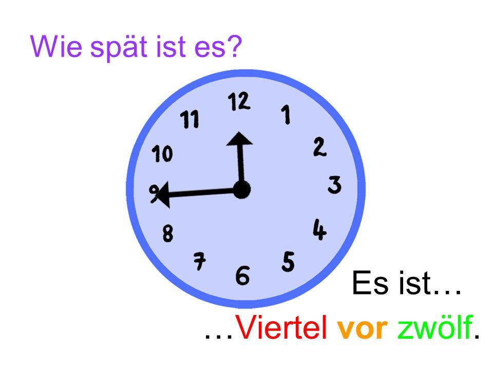 Wie spät ist es? Es ist… …Viertel vor zehn.