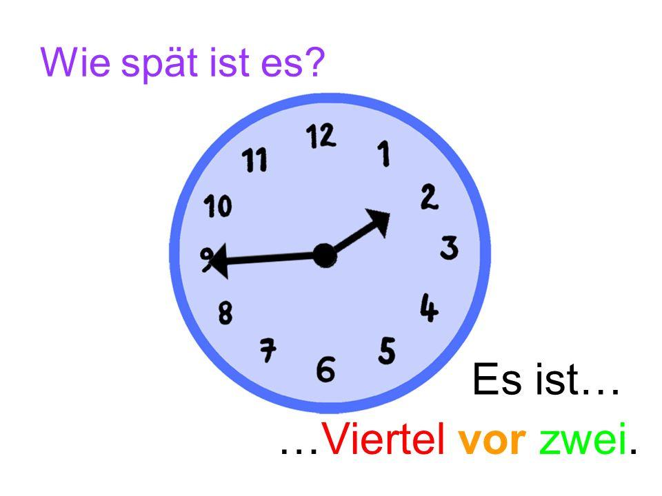 Wie spät ist es? Es ist… …Viertel vor zwölf.