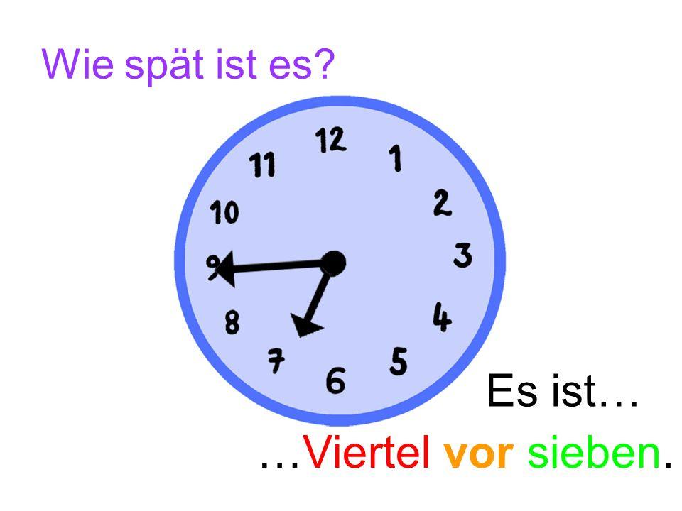 Wie spät ist es? Es ist… …Viertel vor zwei.