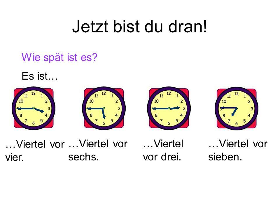 Wie spät ist es? Es ist… …Viertel vor sieben.