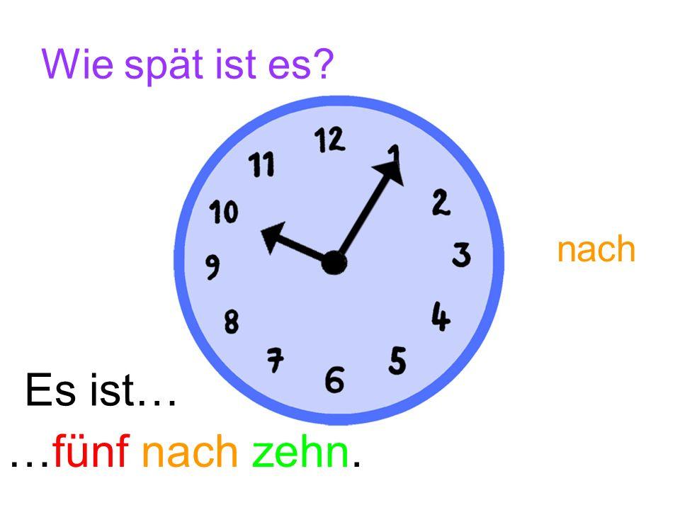 Jetzt bist du dran.Wie spät ist es. …Viertel vor vier.
