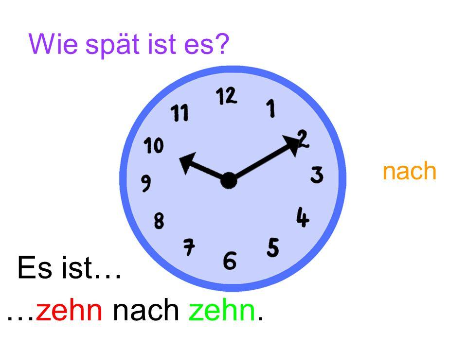 Wie spät ist es? Es ist… …fünf nach zehn. nach