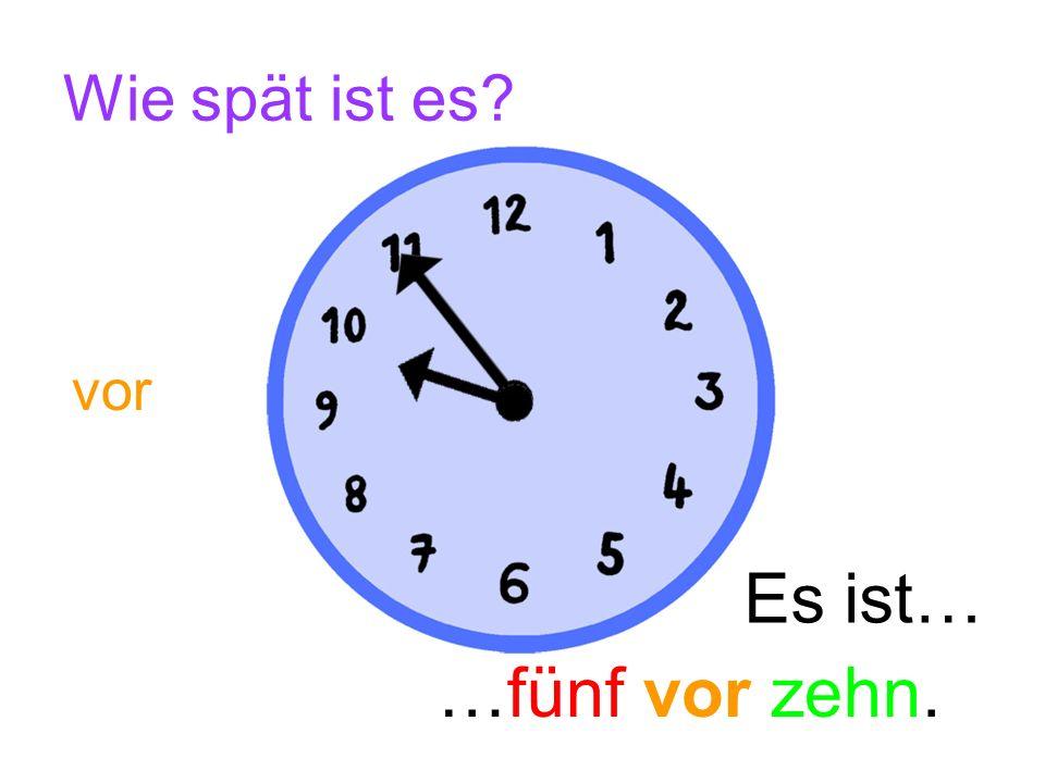 Wie spät ist es? Es ist… …zwanzig nach zehn. nach