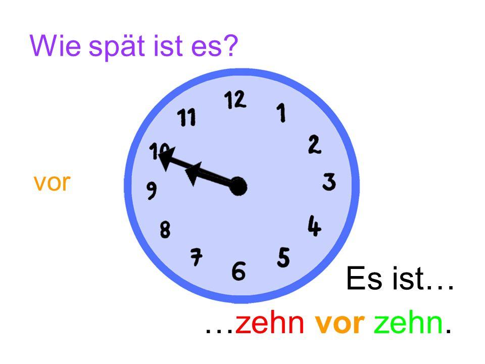 Wie spät ist es? Es ist… …fünf vor zehn. vor