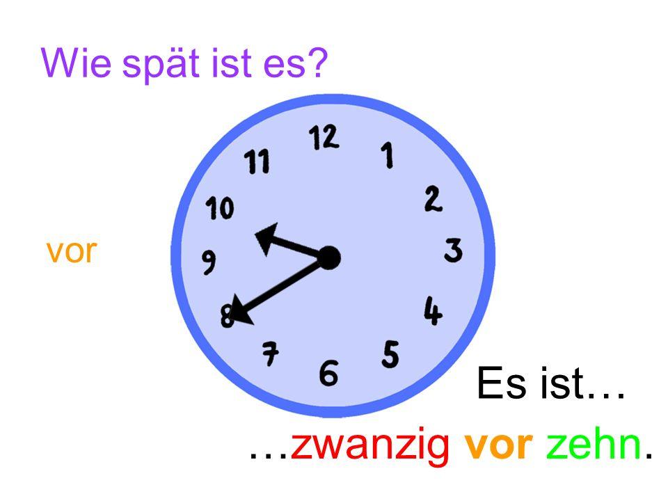 Wie spät ist es? Es ist… …zehn vor zehn. vor