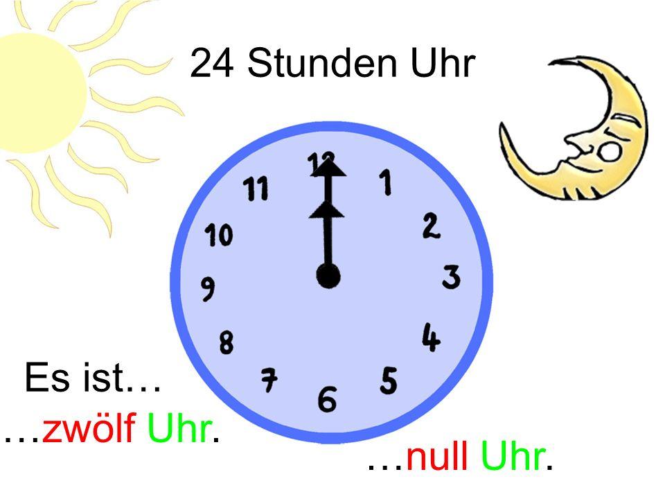 24 Stunden Uhr Es ist… …neun Uhr. …einundzwanzig Uhr.