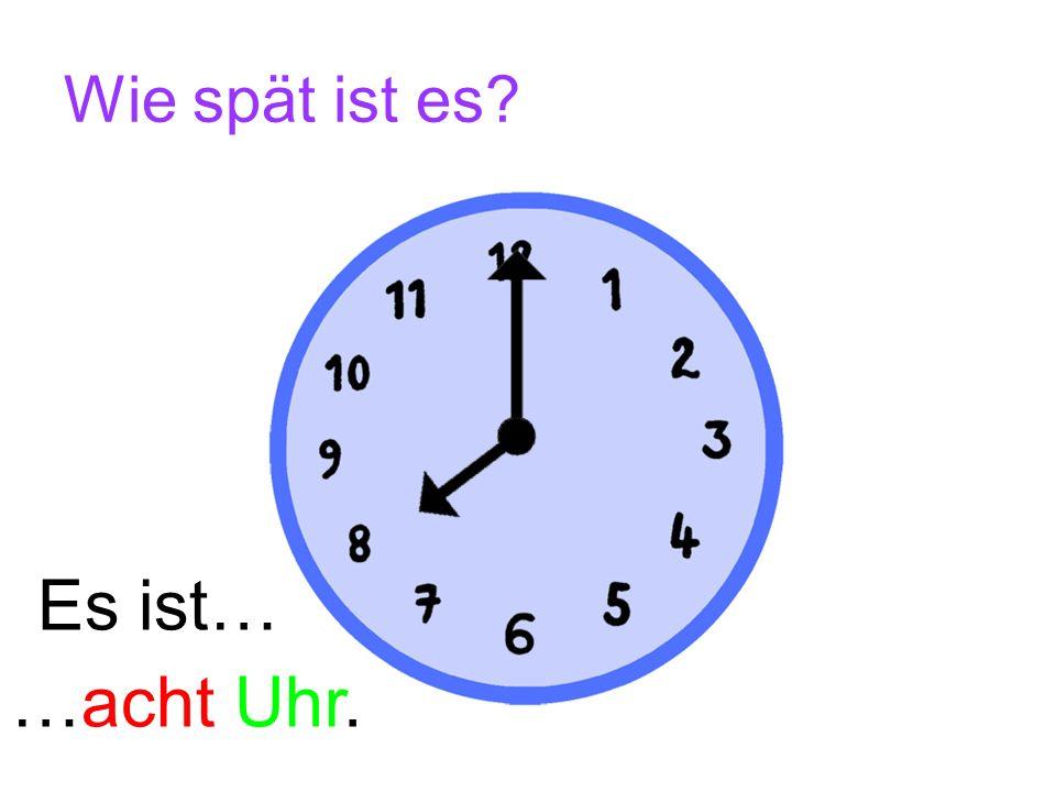 Wie spät ist es? Es ist… …sechs Uhr.