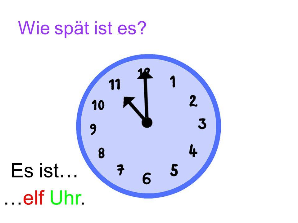 Wie spät ist es? …acht Uhr. Es ist…