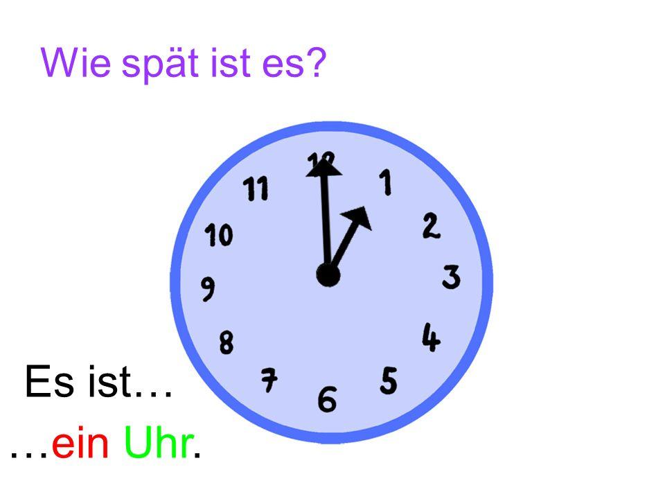 Wie spät ist es? …elf Uhr. Es ist…