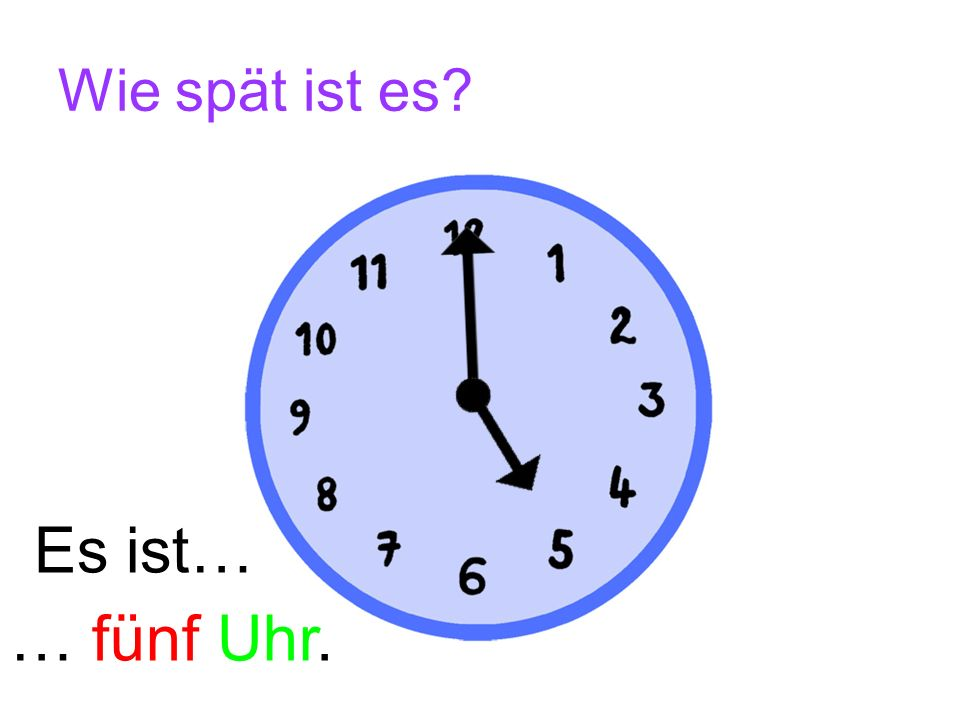 Wie spät ist es? …ein Uhr. Es ist…