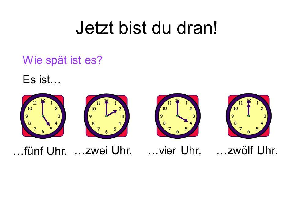 Wie spät ist es? … fünf Uhr. Es ist…