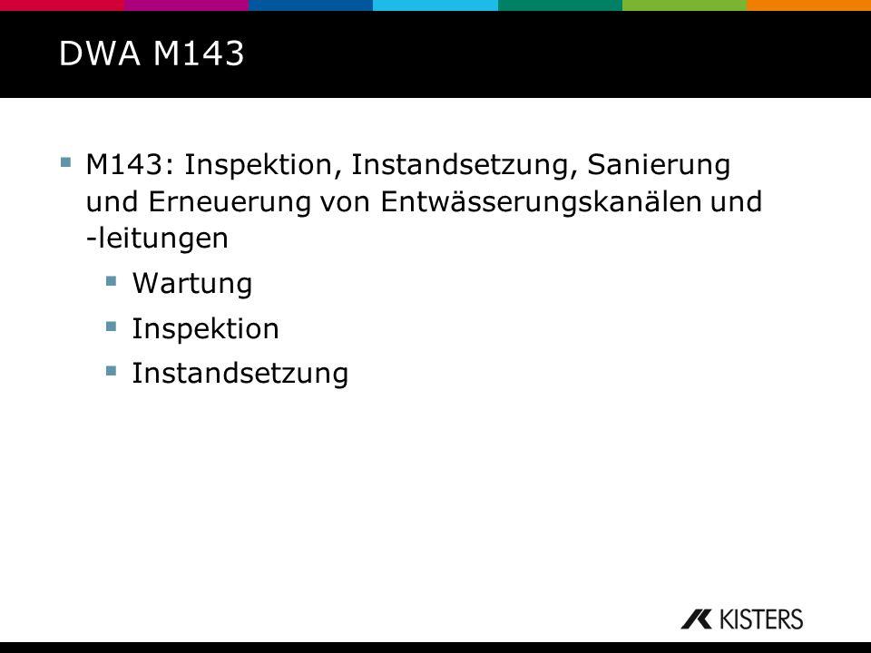 DWA M143 M143: Inspektion, Instandsetzung, Sanierung und Erneuerung von Entwässerungskanälen und -leitungen Wartung Inspektion Instandsetzung