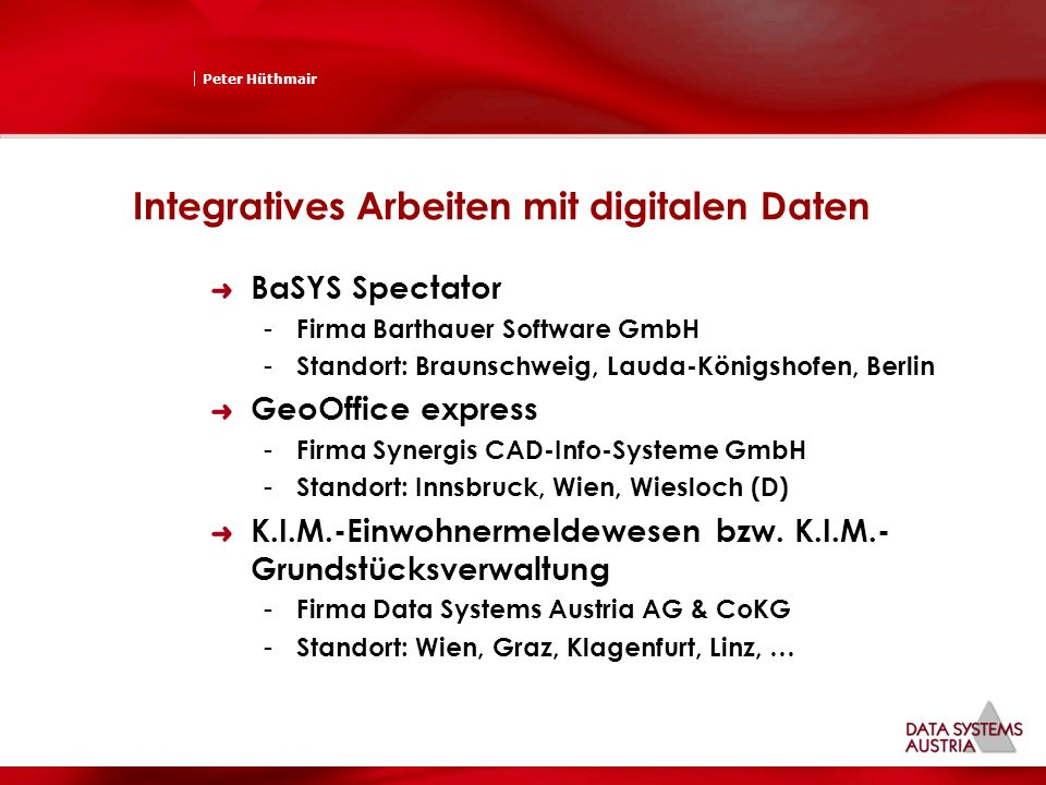 Peter Hüthmair Integratives Arbeiten mit digitalen Daten BaSYS Spectator - Firma Barthauer Software GmbH - Standort: Braunschweig, Lauda-Königshofen,