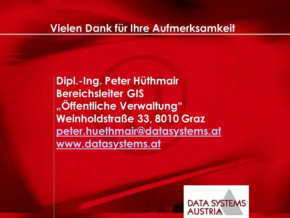 Peter Hüthmair Vielen Dank für Ihre Aufmerksamkeit Dipl.-Ing. Peter Hüthmair Bereichsleiter GIS Öffentliche Verwaltung Weinholdstraße 33, 8010 Graz pe