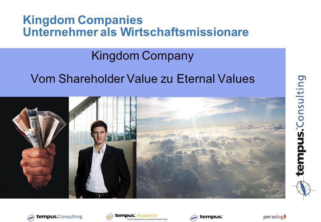 Kingdom Companies Unternehmer als Wirtschaftsmissionare Kingdom Company Vom Shareholder Value zu Eternal Values