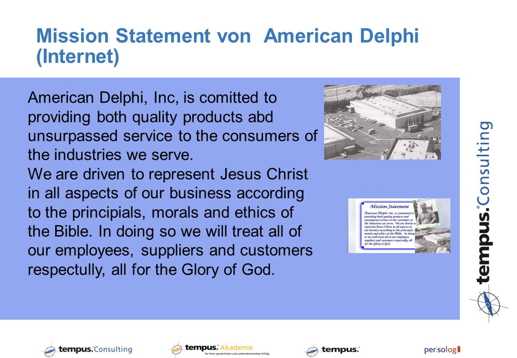 Mission Statement von American Delphi (Internet) American Delphi, Inc, is comitted to providing both quality products abd unsurpassed service to the c