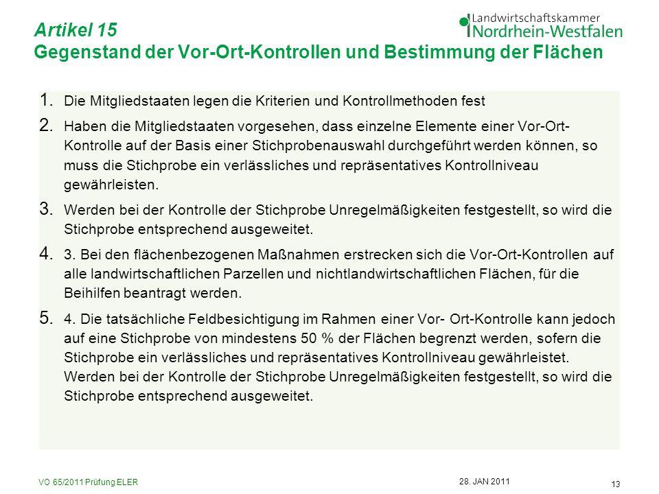 VO 65/2011 Prüfung ELER 13 28. JAN 2011 Artikel 15 Gegenstand der Vor-Ort-Kontrollen und Bestimmung der Flächen 1. Die Mitgliedstaaten legen die Krite