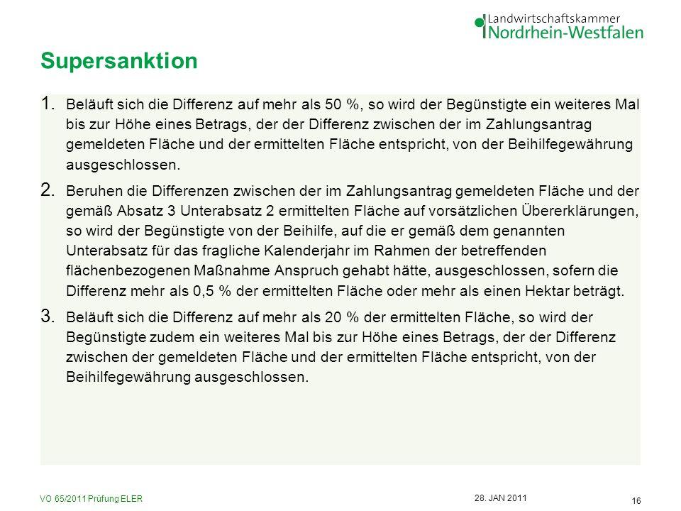 VO 65/2011 Prüfung ELER 16 28. JAN 2011 Supersanktion 1. Beläuft sich die Differenz auf mehr als 50 %, so wird der Begünstigte ein weiteres Mal bis zu