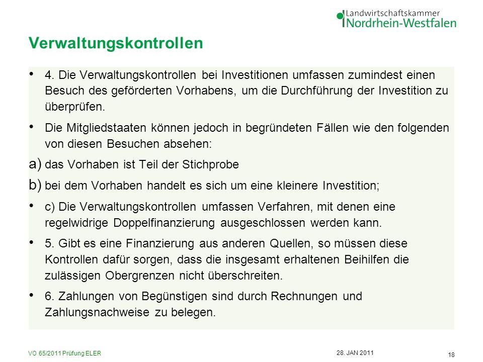 VO 65/2011 Prüfung ELER 18 28. JAN 2011 Verwaltungskontrollen 4. Die Verwaltungskontrollen bei Investitionen umfassen zumindest einen Besuch des geför