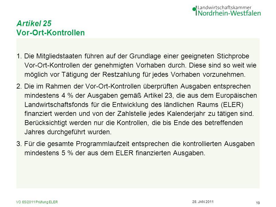 VO 65/2011 Prüfung ELER 19 28. JAN 2011 Artikel 25 Vor-Ort-Kontrollen 1. Die Mitgliedstaaten führen auf der Grundlage einer geeigneten Stichprobe Vor-
