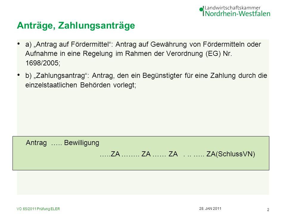 VO 65/2011 Prüfung ELER 2 28. JAN 2011 Anträge, Zahlungsanträge a) Antrag auf Fördermittel: Antrag auf Gewährung von Fördermitteln oder Aufnahme in ei