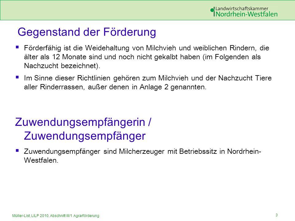 3 Müller-List, LILP 2010, Abschnitt III/1 Agrarförderung Gegenstand der Förderung Förderfähig ist die Weidehaltung von Milchvieh und weiblichen Rinder