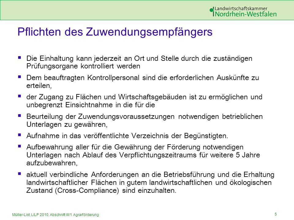 5 Müller-List, LILP 2010, Abschnitt III/1 Agrarförderung Pflichten des Zuwendungsempfängers Die Einhaltung kann jederzeit an Ort und Stelle durch die