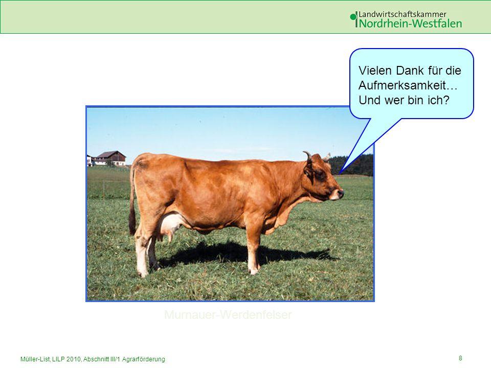 8 Müller-List, LILP 2010, Abschnitt III/1 Agrarförderung Vielen Dank für die Aufmerksamkeit… Und wer bin ich? Murnauer-Werdenfelser