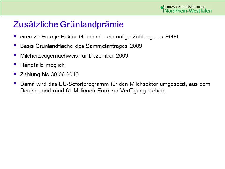 Zusätzliche Grünlandprämie circa 20 Euro je Hektar Grünland - einmalige Zahlung aus EGFL Basis Grünlandfläche des Sammelantrages 2009 Milcherzeugernachweis für Dezember 2009 Härtefälle möglich Zahlung bis 30.06.2010 Damit wird das EU-Sofortprogramm für den Milchsektor umgesetzt, aus dem Deutschland rund 61 Millionen Euro zur Verfügung stehen.