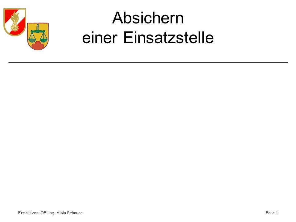 Erstellt von: OBI Ing. Albin SchauerFolie 1 Absichern einer Einsatzstelle