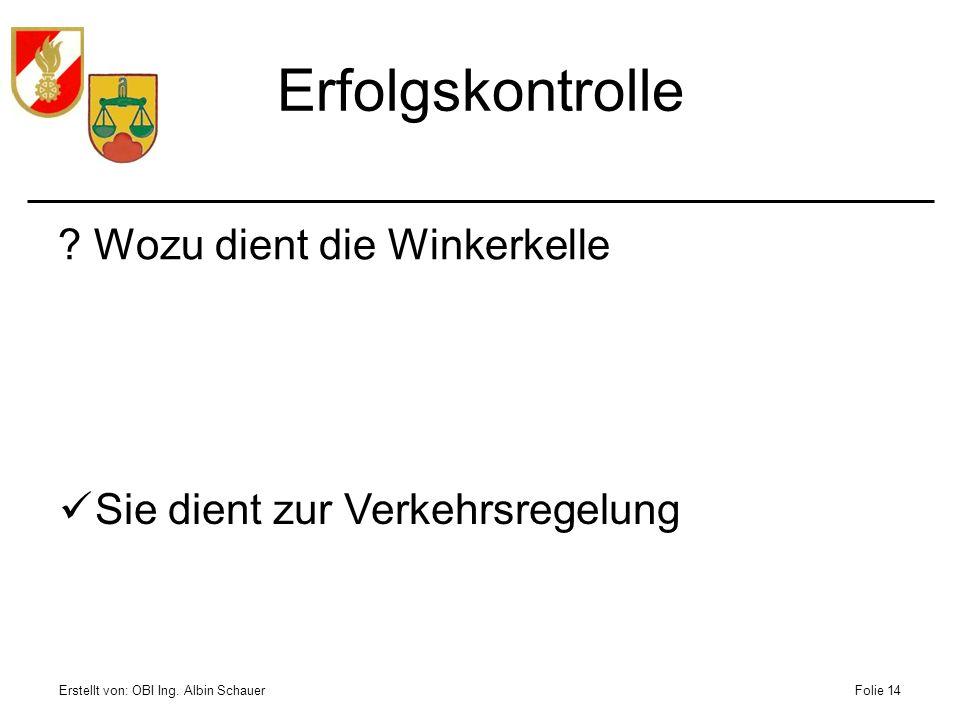 Erstellt von: OBI Ing. Albin SchauerFolie 14 Erfolgskontrolle ?Wozu dient die Winkerkelle Sie dient zur Verkehrsregelung