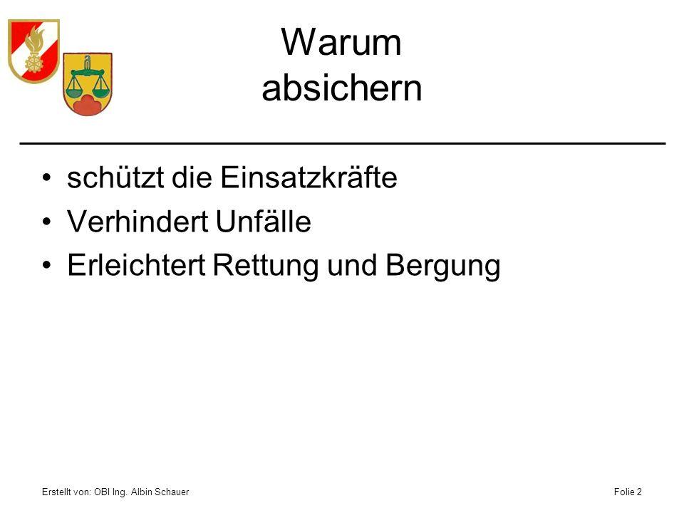 Erstellt von: OBI Ing. Albin SchauerFolie 2 Warum absichern schützt die Einsatzkräfte Verhindert Unfälle Erleichtert Rettung und Bergung
