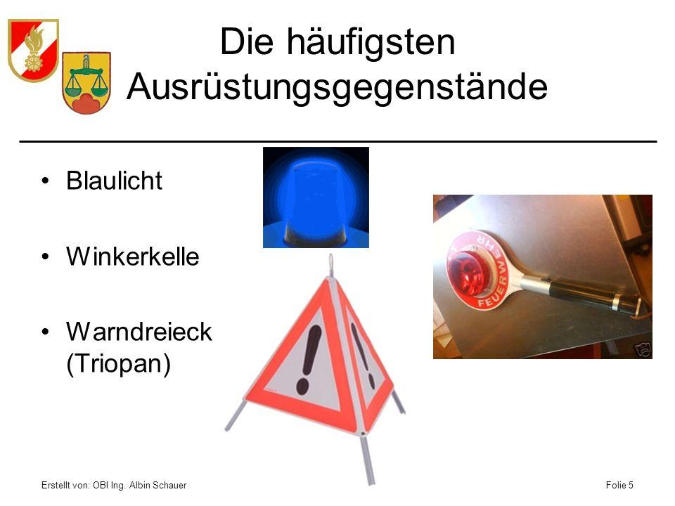 Erstellt von: OBI Ing. Albin SchauerFolie 5 Die häufigsten Ausrüstungsgegenstände Blaulicht Winkerkelle Warndreieck (Triopan)