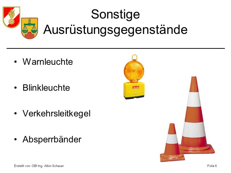 Erstellt von: OBI Ing. Albin SchauerFolie 6 Sonstige Ausrüstungsgegenstände Warnleuchte Blinkleuchte Verkehrsleitkegel Absperrbänder