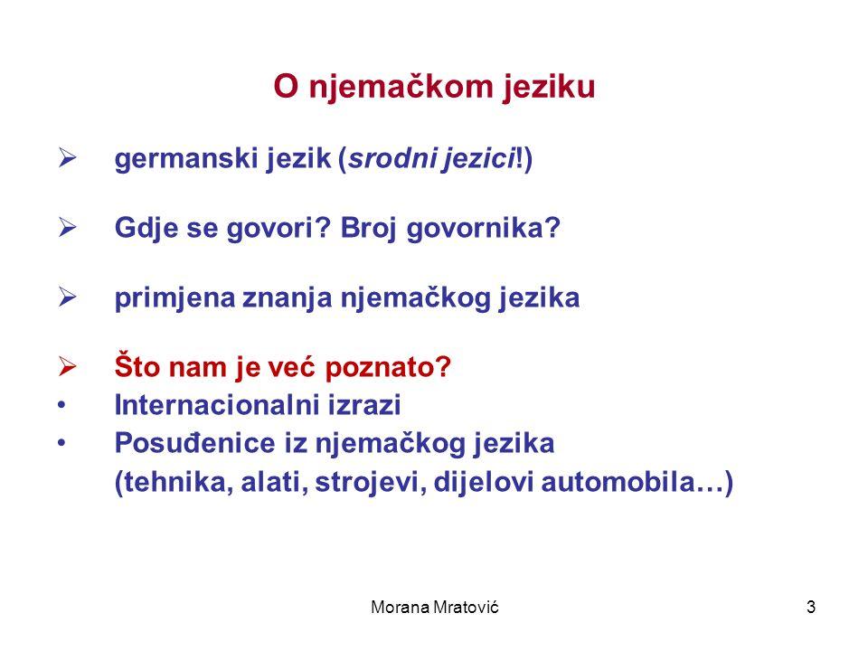Morana Mratović3 O njemačkom jeziku germanski jezik (srodni jezici!) Gdje se govori? Broj govornika? primjena znanja njemačkog jezika Što nam je već p
